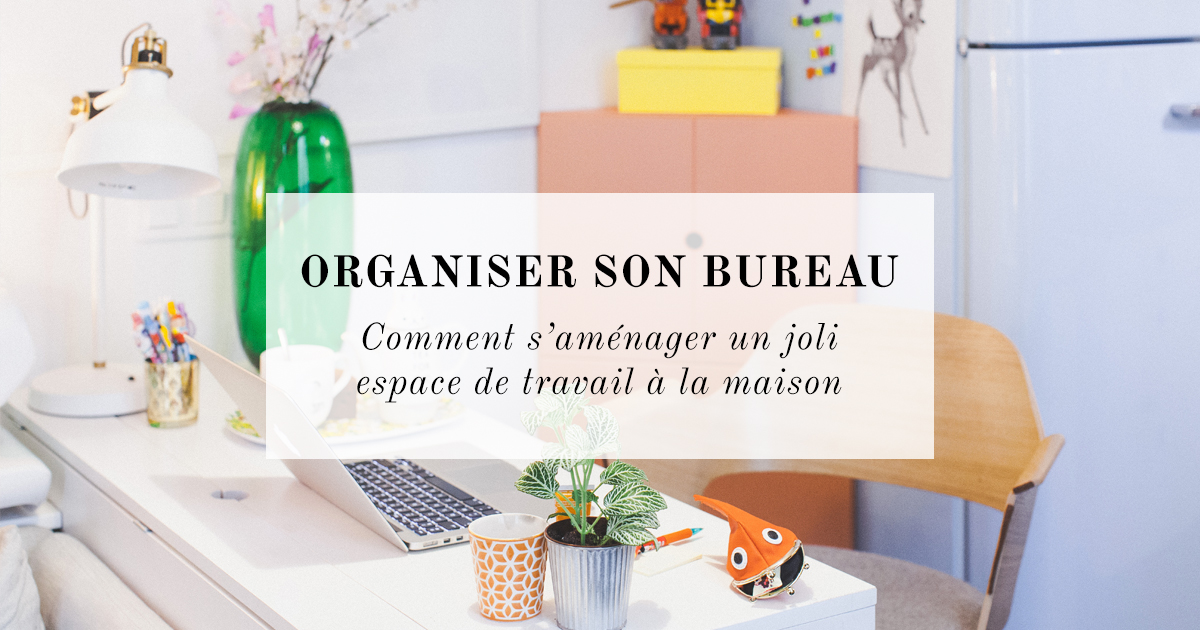 organiser son bureau la maison astuces d co et rangement eleonore bridge. Black Bedroom Furniture Sets. Home Design Ideas